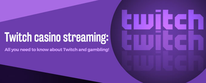 Online casino streaming on Twitch - what is this all about?